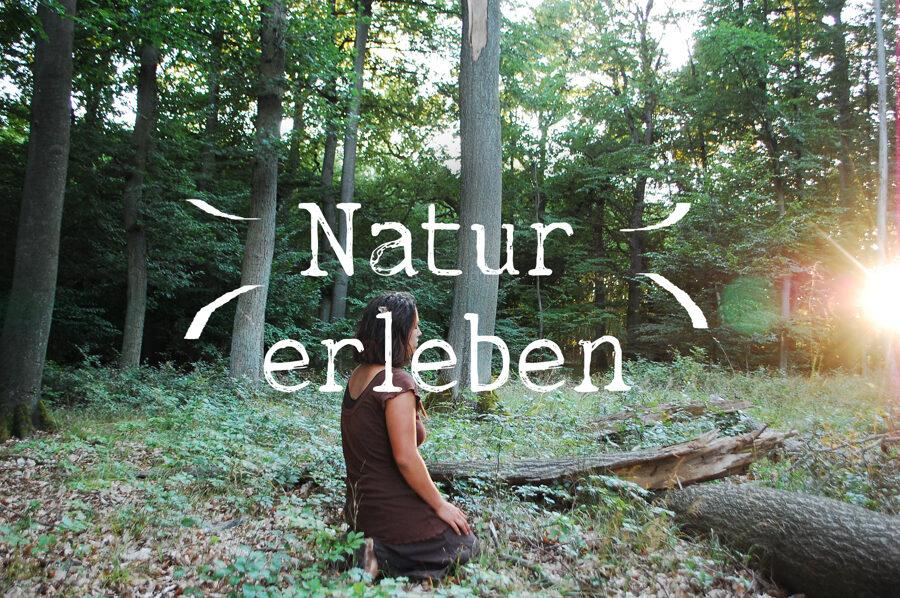 Natur erleben ~ Rückverbinden mit der Natur